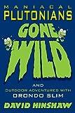Maniacal Plutonians Gone Wild, David Hinshaw, 1434371441