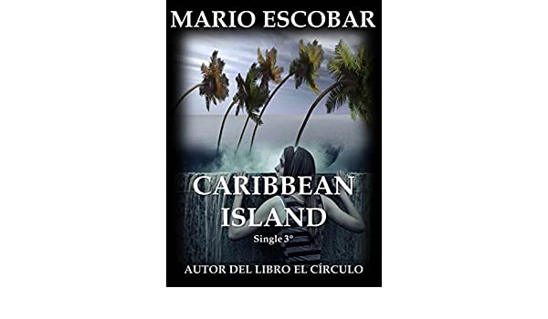 Amazon.com: Caribbean Island (Single 3º): Tercera parte de Caribbean Island (Serie Caribbean Island) (Spanish Edition) eBook: Mario Escobar: Kindle Store