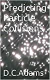 img - for Predicting Particle Collisions: From QED - QCD - QFD (D.C. Adams Lecture Series Collection Book 6) book / textbook / text book