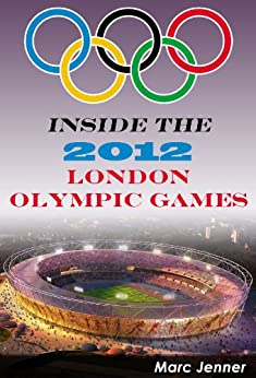Inside the 2012 London Olympic Games (Inside the Olympic Games) by [Jenner, Marc]