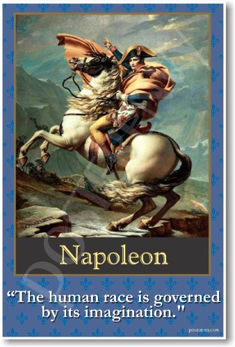 French History Napoleon: The Human Race Is Governed By Its Imagination