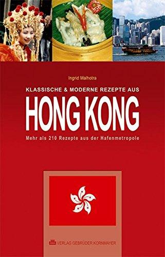 Klassische & moderne Rezepte aus Hong Kong: Mehr als 220 Rezepte aus der Hafenmetropole Taschenbuch – 4. Oktober 2010 Ingrid Malhotra Verlag Gebrüder Kornmayer 3942051079 Länderküchen