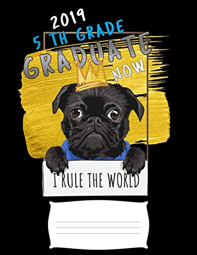 2019 5th grade graduate now i rule the world: Funny bad pug college ruled composition notebook for graduation / back to school 8.5x11]()