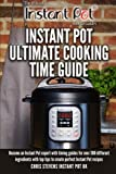 Instant Pot Ultimate Cooking Time Guide: Become an Instant Pot expert with timing guides for over 300 different ingredients with top tips to create ... Instant Pot 'How To' Guides) (Volume 2)