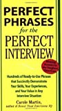 img - for Perfect Phrases for the Perfect Interview: Hundreds of Ready-to-Use Phrases That Succinctly Demonstrate Your Skills, Your Experience and Your Value in Any Interview Situation (Perfect Phrases Series) by Martin, Carole published by McGraw-Hill Profess book / textbook / text book