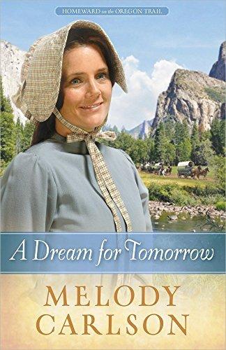 A Dream for Tomorrow (Homeward on the Oregon Trail) by Melody A. Carlson (2013-02-01)
