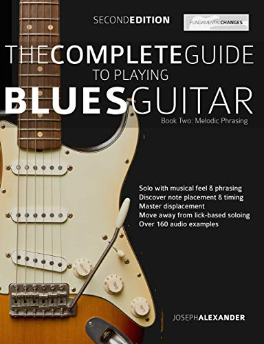 The Complete Guide to Playing Blues Guitar - Book Two: Lead Guitar Melodic Phrasing (Play Blues Guitar 2)