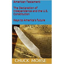 American Testament - The Declaration of Independence and the U.S. Constitution: keys to America's future
