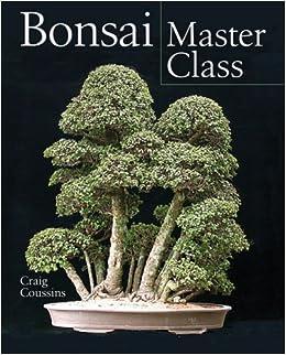 Bonsai Master Class Coussins Craig 9781402735479 Amazon Com Books