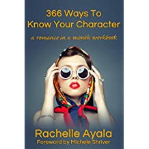 366 Ways To Know Your Character: A Romance In A Month Daily Writing Workbook