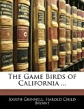 The Game Birds of California, Joseph Grinnell and Harold Child Bryant, 1143614437