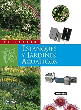 Estanques y jardines acuáticos (Tu Jardín) eBook: Susaeta Ediciones S A: Amazon.es: Tienda Kindle
