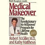 Medical Makeover: The Revolutionary No-Willpower Program for Lifetime Health | Robert M. Giller, MD,Kathy Matthews