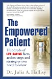 The Empowered Patient: Hundreds of Life-Saving Facts, Action Steps and Strategies You Need to Know
