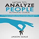 How to Analyze People Ultimate Guide: Learn Psychology, Body Language, Perception, Types of Personalities & Universal Rules | Jason Gale