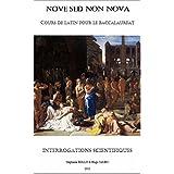 Nove Sed Non Nova - Interrogations scientifiques: Cours de latin pour le baccalauréat (French Edition)