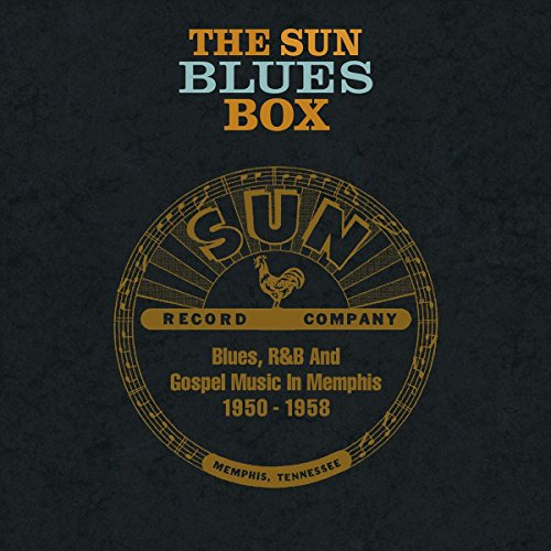 The Sun Blues Box: Blues, R&B And Gospel Music In Memphis 1950-1958