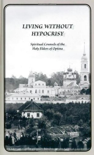 Download Living Without Hypocrisy: Spiritual Counsels of the Holy Elders of Optina pdf