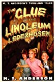 The Clue of the Linoleum Lederhosen: M. T. Anderson's Thrilling Tales