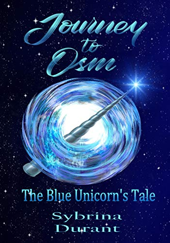 Journey To Osm: The Blue Unicorn's Tale by [Durant, Sybrina]