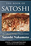 The Book Of Satoshi: The Collected Writings of Bitcoin Creator Satoshi Nakamoto