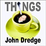 Things: John Dredge (Part 3) (Unabridged) | John Dredge