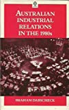 Australian Industrial Relations in the 1980s, Dabscheck, Braham, 019554921X