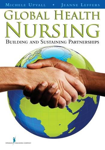 Global Health Nursing: Building and Sustaining Partnerships by Jeanne Leffers Michele J Upvall