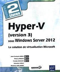 Hyper-V (version 3) sous Windows Server 2012 - Coffret de 2 livres - La solution de virtualisation Microsoft