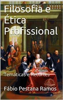 Filosofia e Ética Profissional por [Ramos, Fábio Pestana]