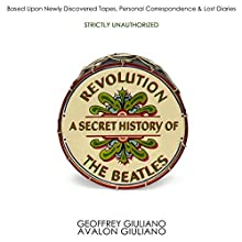 Revolution - a Secret History of the Beatles Audiobook by Geoffrey Giuliano, Avalon Giuliano Narrated by Geoffrey Giuliano