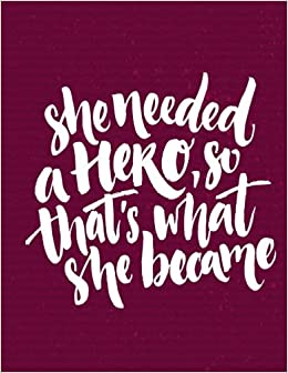she needed a hero so thats what she became lined notebook 110 lined pages and white paper