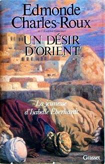 Un désir d'Orient : Jeunesse d'Isabelle Eberhardt par Charles-Roux