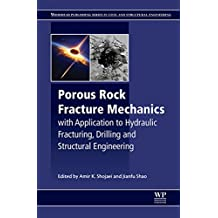 Porous Rock Fracture Mechanics: with Application to Hydraulic Fracturing, Drilling and Structural Engineering (Woodhead Publishing Series in Civil and Structural Engineering)