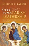 img - for Good News Parish Leadership: Trust-Building, Guidelines, Tools & Ideas (English, Spanish, French, Italian, German, Japanese, Russian, Ukrainian, ... Gujarati, Bengali and Korean Edition) book / textbook / text book