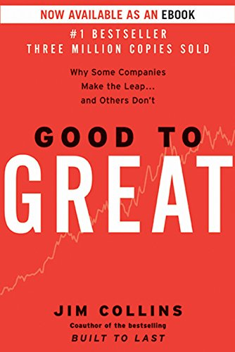 - Good to Great: Why Some Companies Make the Leap...And Others Don't