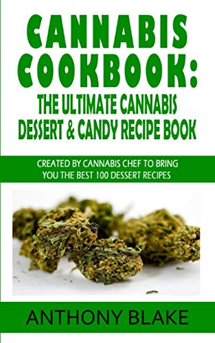 Cannabis Cookbook: The Ultimate Cannabis Dessert & Candy Recipe Book: Created By Cannabis Chef to Bring You the best 100 Dessert Recipes (Marijuana recipes, Medical Marijuana recipes)