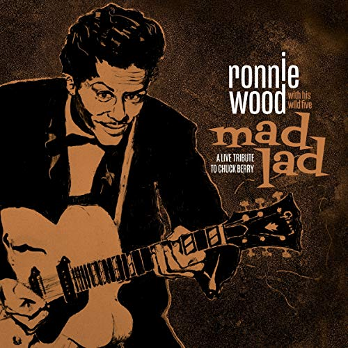 Album Art for Mad Lad: A Live Tribute to Chuck Berry (Deluxe Edition) by Ronnie Wood & His Wild Five