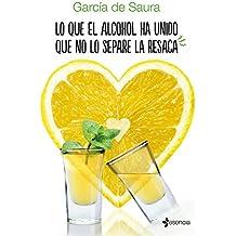 Lo que el alcohol ha unido que no lo separe la resaca (Spanish Edition)