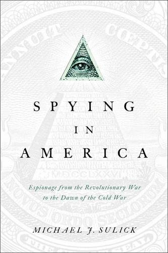 Spying in America: Espionage from the Revolutionary War to the Dawn of the Cold War ebook