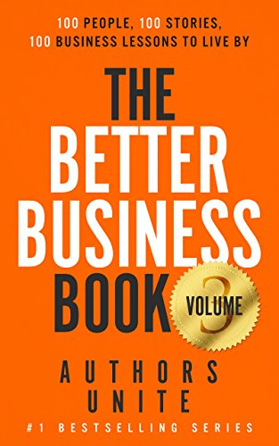 The Better Business Book: 100 People, 100 Stories, 100 Business Lessons To Live (The 100 Person Book Series 3) by [Unite, Authors, Wagner, Tyler, Butler, Kim D.H., Albritton, Adriana, Gross, Doris]