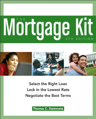 The Mortgage Kit: Select the Right Loan, Lock in the Lowest Rate, Negotiate the Best (Mortgage Kit)