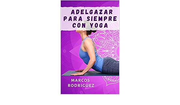 Adelgazar Para Siempre Con Yoga: Las 5 posiciones de yoga ...