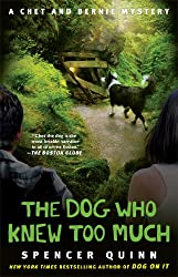 The Dog Who Knew Too Much: A Chet and Bernie Mystery (The Chet and Bernie Mystery Series)