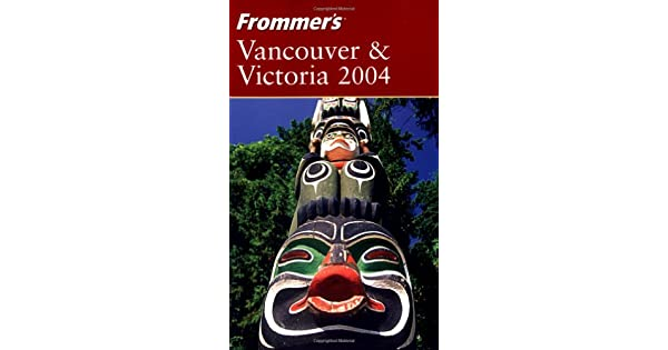 Frommers Vancouver & Victoria 2004