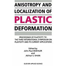 Anisotropy and Localization of Plastic Deformation: Proceedings of PLASTICITY '91: The Third International Symposium on Plasticity and Its Current Applications