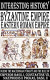 Byzantine Empire - Eastern Roman Empire during the Macedonian dynasty and the Rule of Emperor Basil I, Constantine VII, Nikephoros II Phokas, Basil II