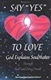 """Say """"Yes"""" to Love: God Explains Soul Mates (New, Expanded, Second Edition)"""