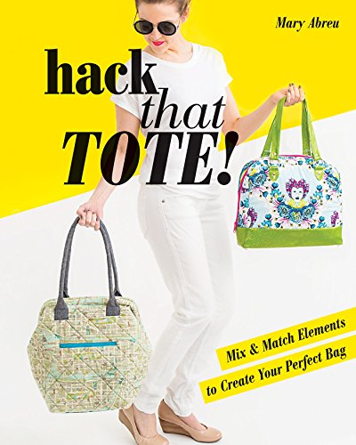 Hack That Tote!: Mix & Match Elements to Create Your Perfect - Wine Abreu