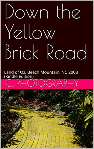 Down the Yellow Brick Road: Land of Oz, Beech Mountain, NC 2008 (Kindle Edition) (Land Of Oz Theme Park Beech Mountain)